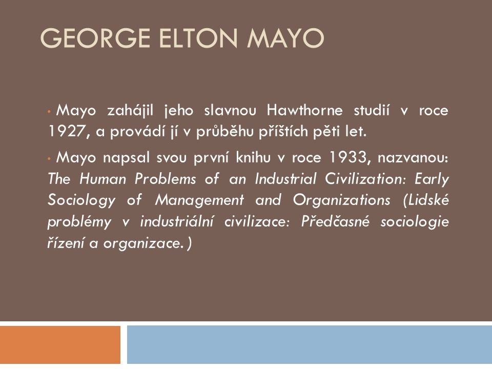 George Elton Mayo Mayo zahájil jeho slavnou Hawthorne studií v roce 1927, a provádí jí v průběhu příštích pěti let.