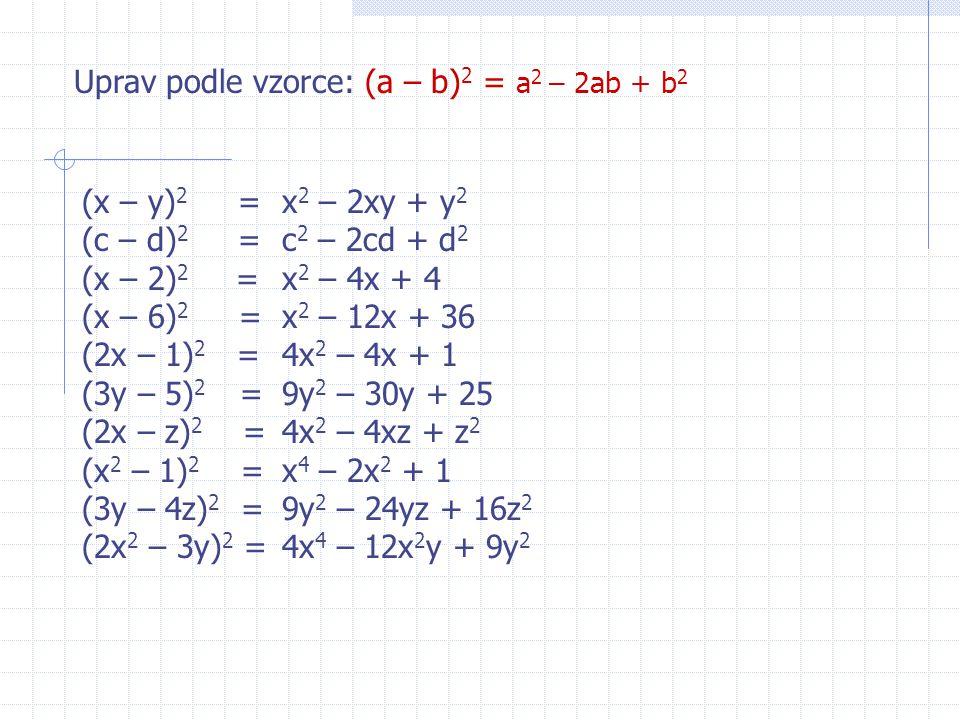 Uprav podle vzorce: (a – b)2 = a2 – 2ab + b2