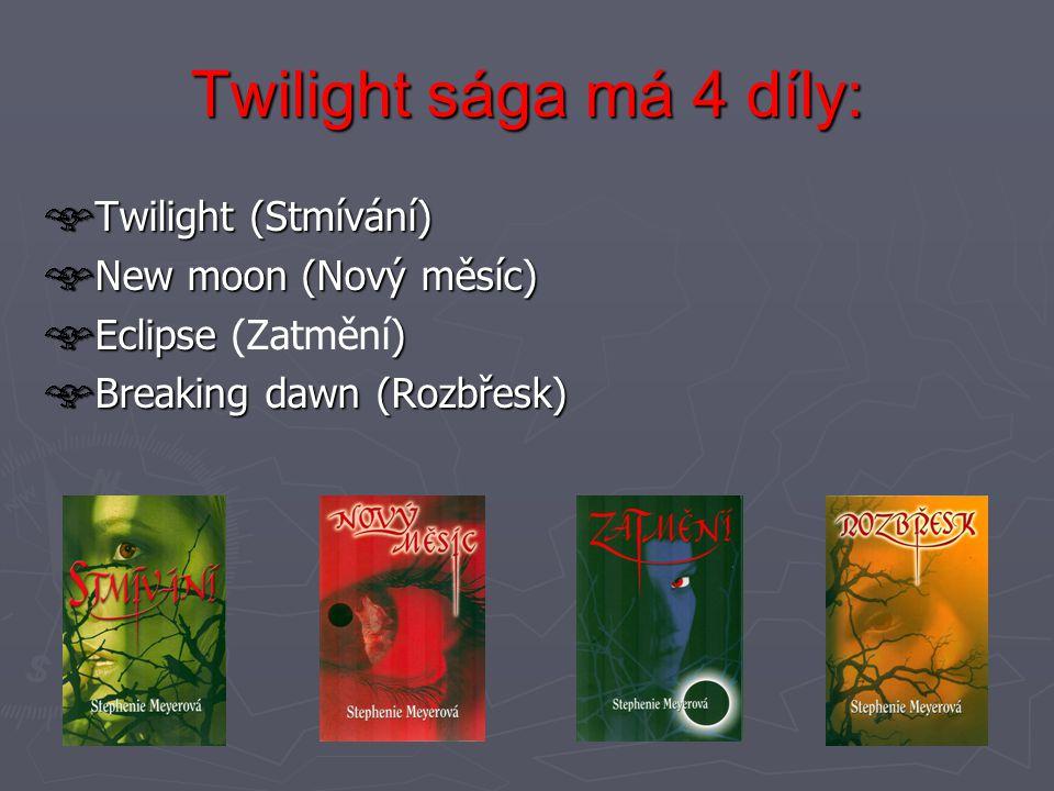 Twilight sága má 4 díly: Twilight (Stmívání) New moon (Nový měsíc)