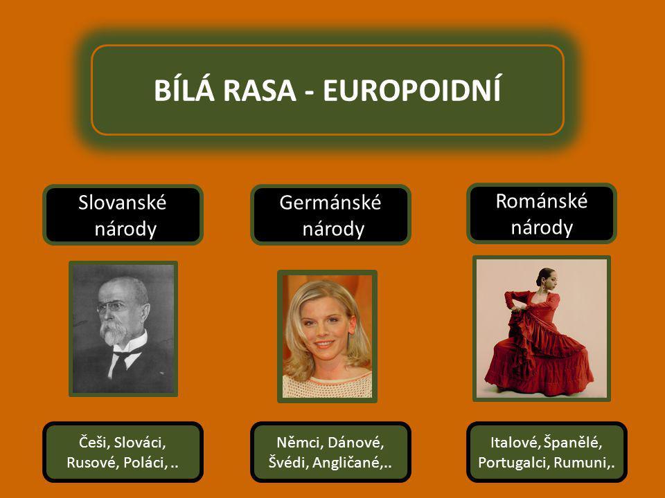 BÍLÁ RASA - EUROPOIDNÍ Slovanské národy Germánské národy Románské