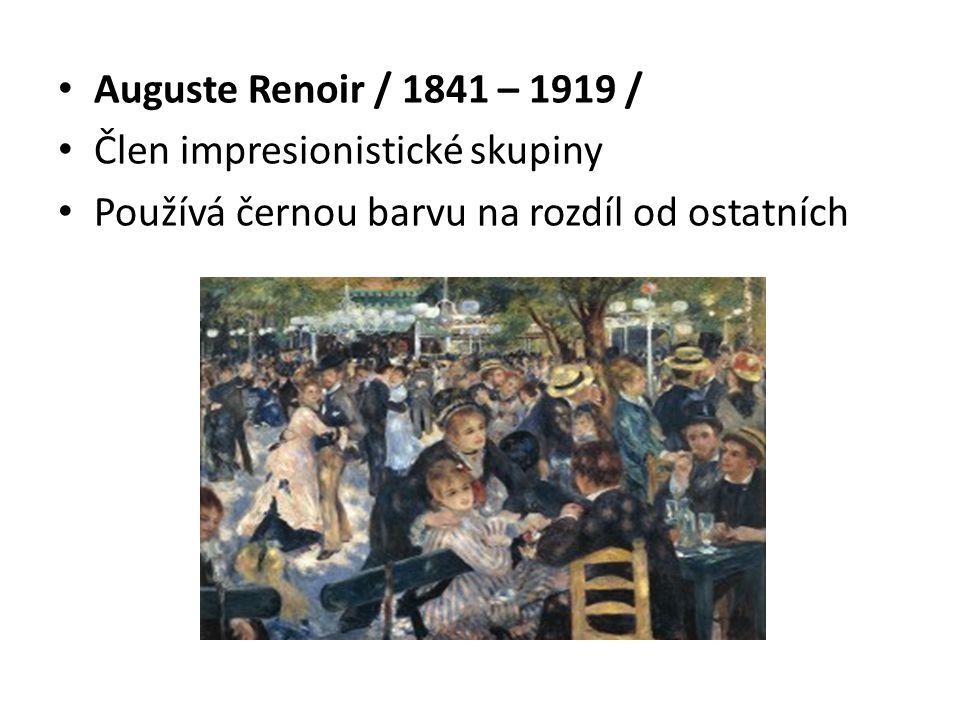 Auguste Renoir / 1841 – 1919 / Člen impresionistické skupiny.