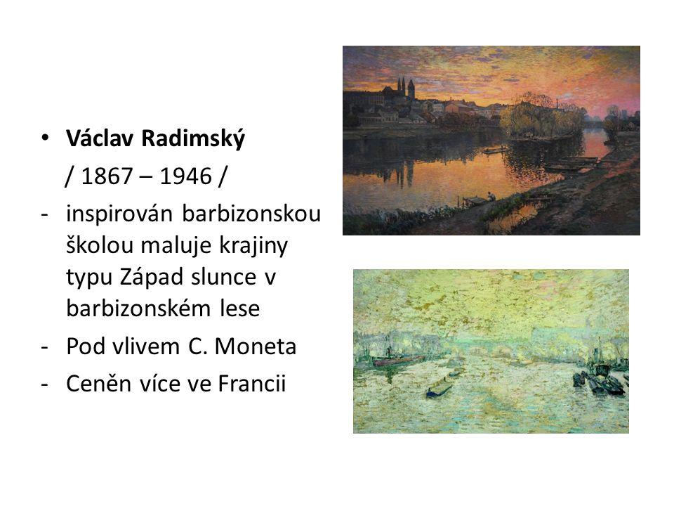 Václav Radimský / 1867 – 1946 / inspirován barbizonskou školou maluje krajiny typu Západ slunce v barbizonském lese.