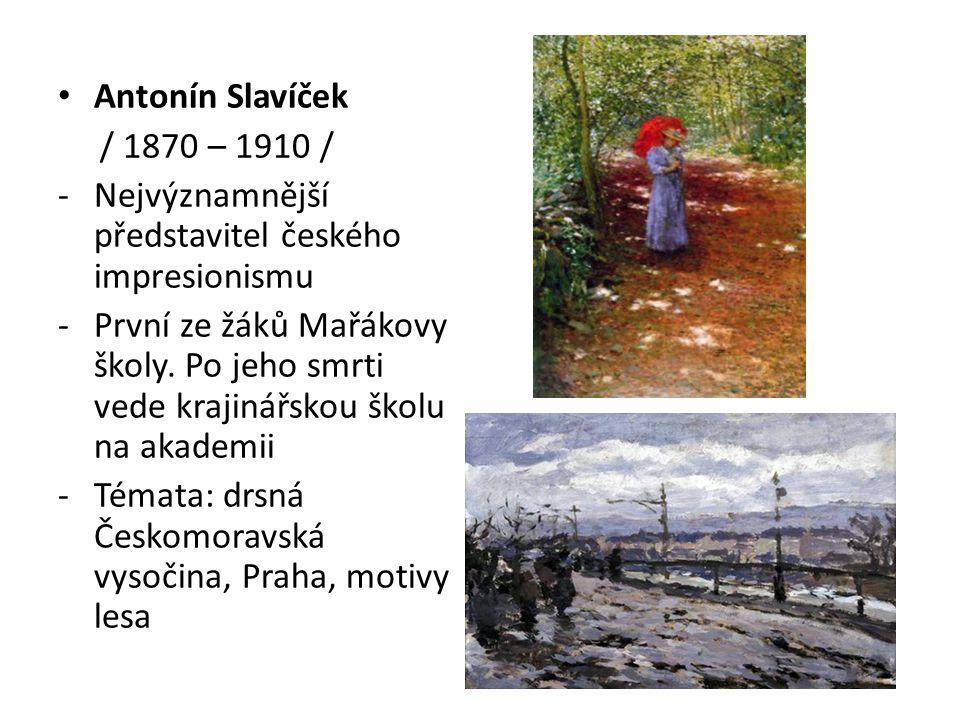 Antonín Slavíček / 1870 – 1910 / Nejvýznamnější představitel českého impresionismu.