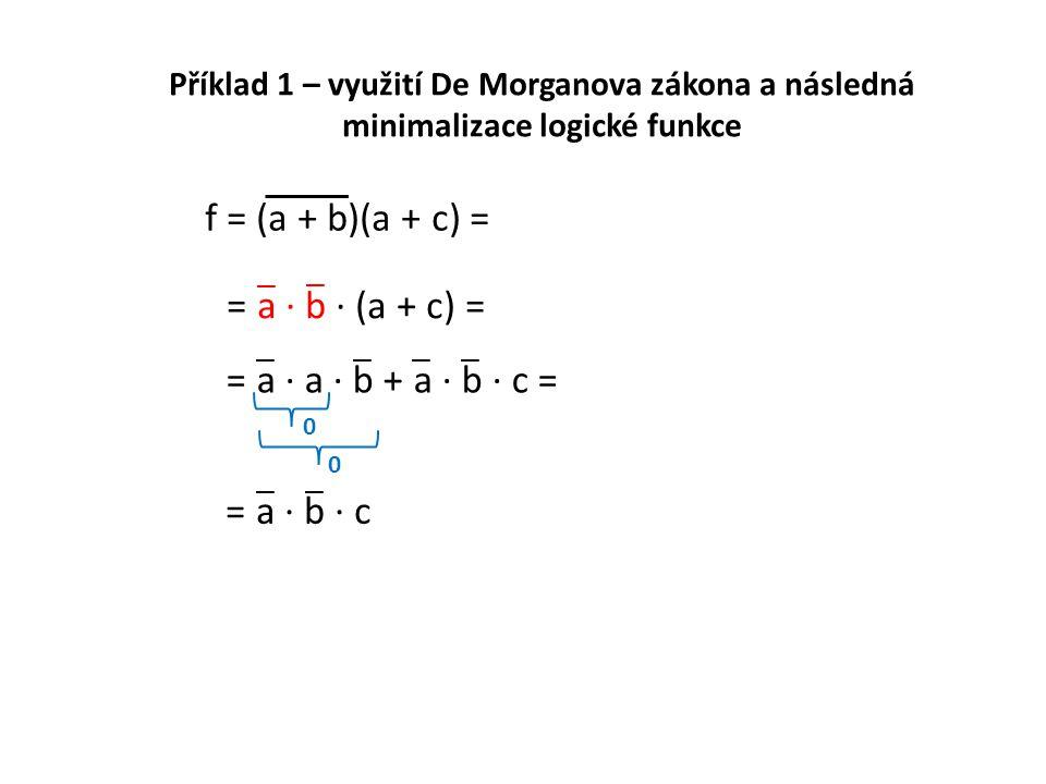 f = (a + b)(a + c) = = a · b · (a + c) = = a · a · b + a · b · c =