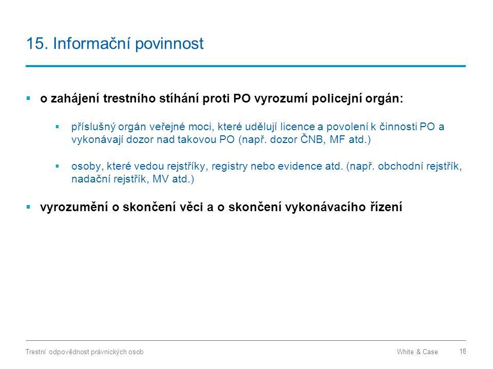 15. Informační povinnost o zahájení trestního stíhání proti PO vyrozumí policejní orgán: