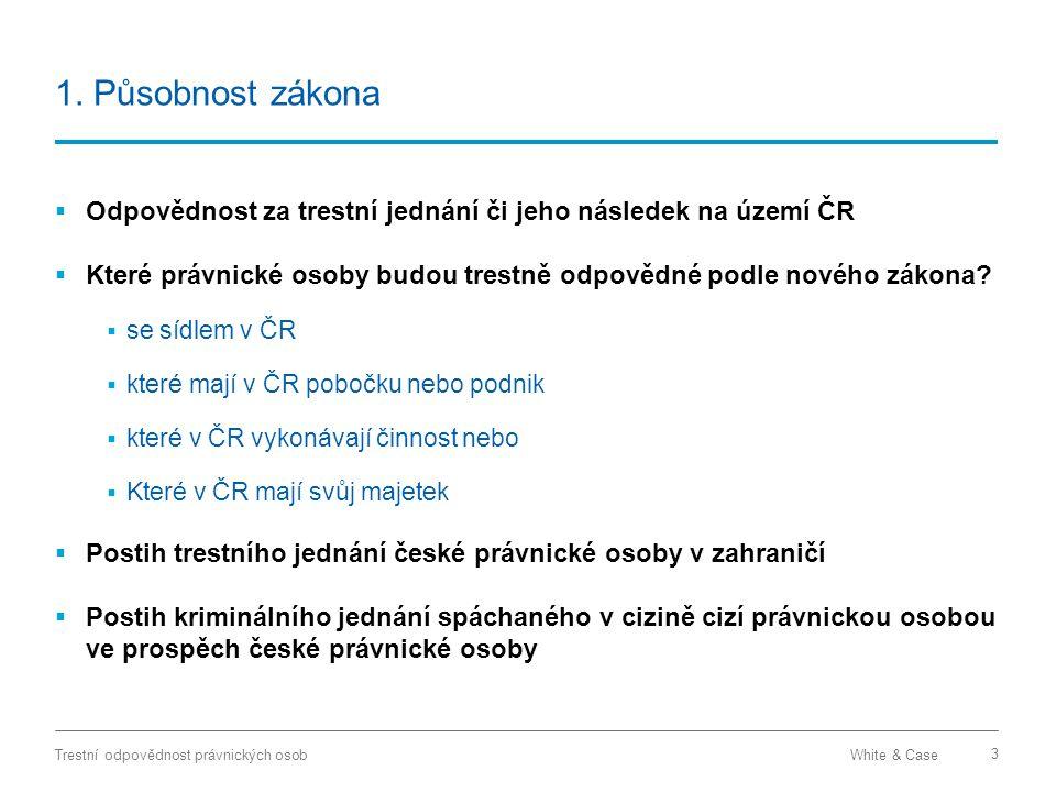 1. Působnost zákona Odpovědnost za trestní jednání či jeho následek na území ČR. Které právnické osoby budou trestně odpovědné podle nového zákona