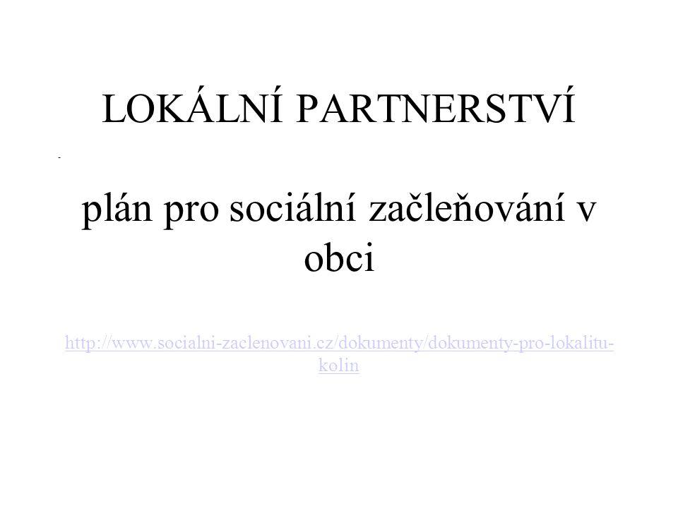 - LOKÁLNÍ PARTNERSTVÍ plán pro sociální začleňování v obci http://www.socialni-zaclenovani.cz/dokumenty/dokumenty-pro-lokalitu-kolin.