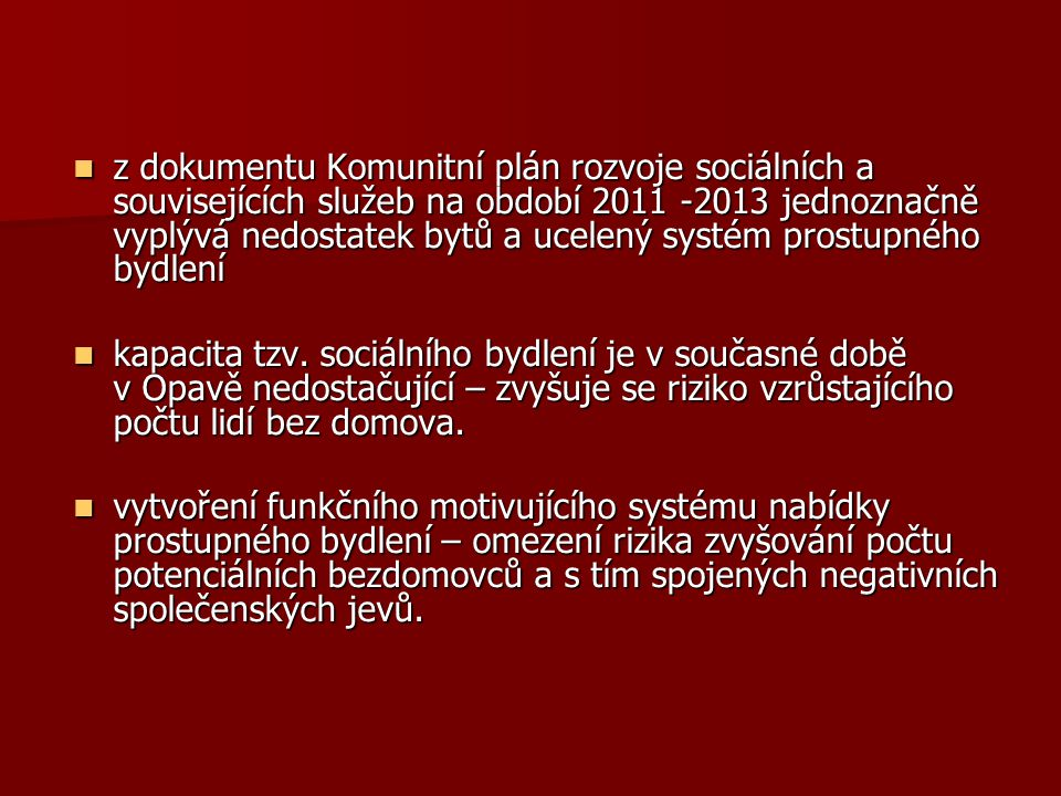 z dokumentu Komunitní plán rozvoje sociálních a souvisejících služeb na období 2011 -2013 jednoznačně vyplývá nedostatek bytů a ucelený systém prostupného bydlení