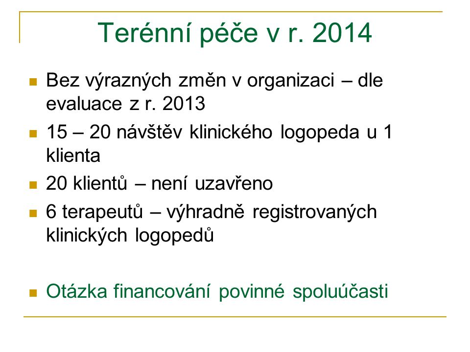 Terénní péče v r. 2014 Bez výrazných změn v organizaci – dle evaluace z r. 2013. 15 – 20 návštěv klinického logopeda u 1 klienta.