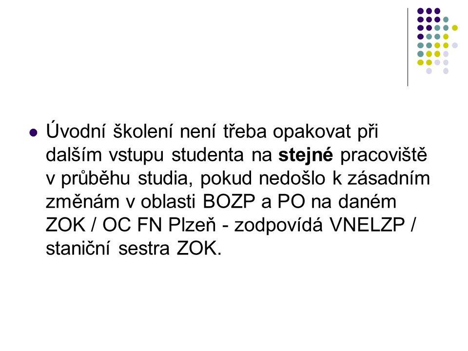 Úvodní školení není třeba opakovat při dalším vstupu studenta na stejné pracoviště v průběhu studia, pokud nedošlo k zásadním změnám v oblasti BOZP a PO na daném ZOK / OC FN Plzeň - zodpovídá VNELZP / staniční sestra ZOK.