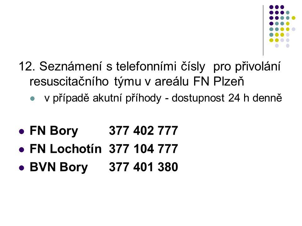 12. Seznámení s telefonními čísly pro přivolání resuscitačního týmu v areálu FN Plzeň