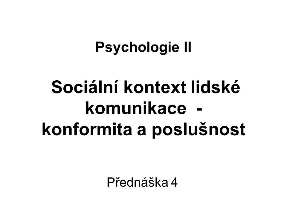 Psychologie II Sociální kontext lidské komunikace - konformita a poslušnost