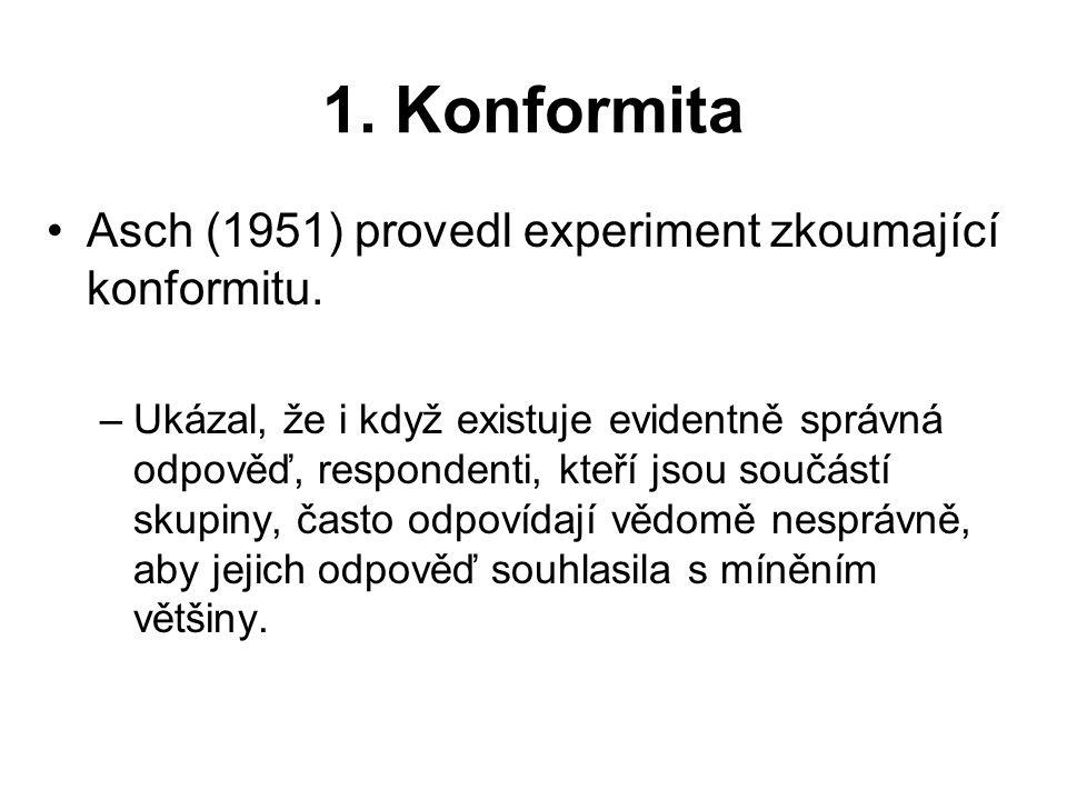 1. Konformita Asch (1951) provedl experiment zkoumající konformitu.