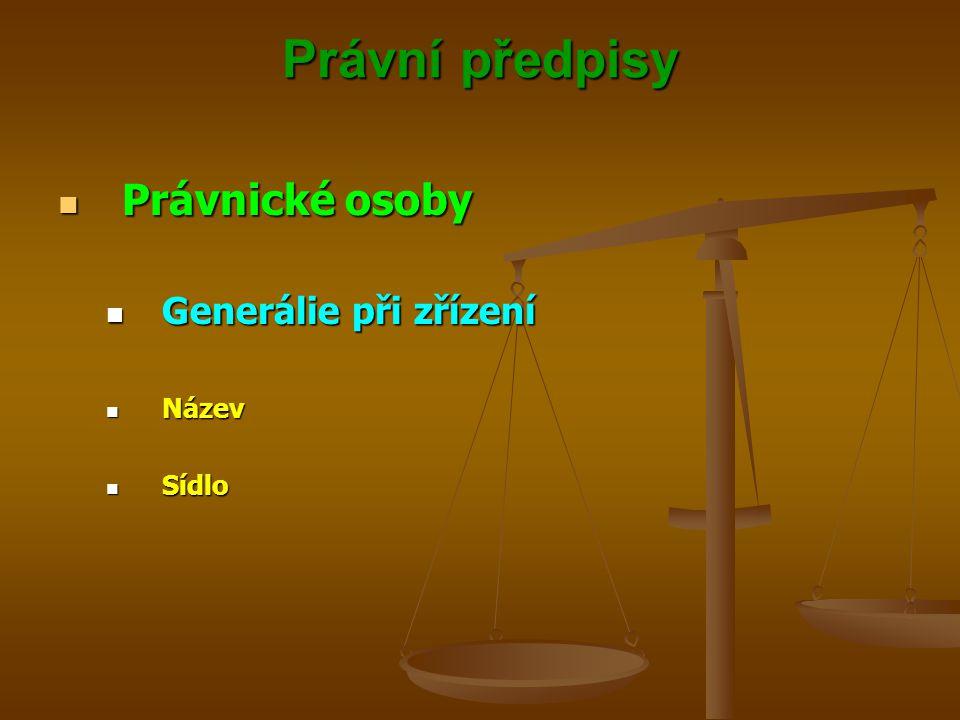 Právní předpisy Právnické osoby Generálie při zřízení Název Sídlo