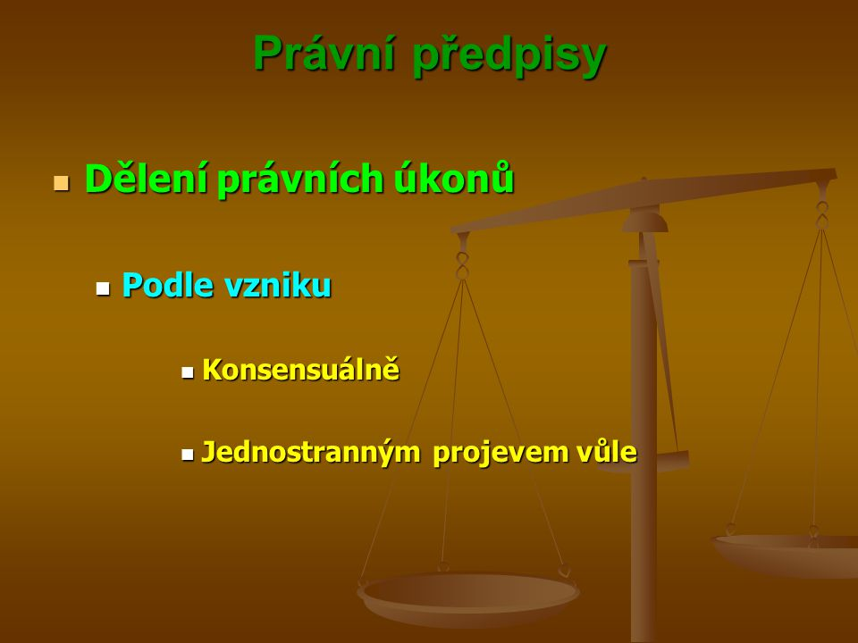 Právní předpisy Dělení právních úkonů Podle vzniku Konsensuálně
