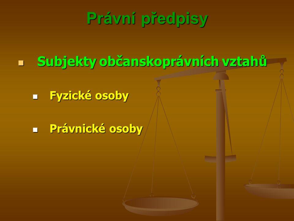 Právní předpisy Subjekty občanskoprávních vztahů Fyzické osoby