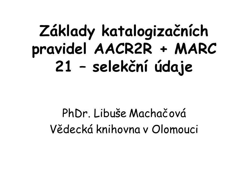 Základy katalogizačních pravidel AACR2R + MARC 21 – selekční údaje