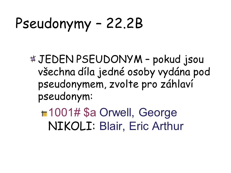 Pseudonymy – 22.2B 1001# $a Orwell, George NIKOLI: Blair, Eric Arthur