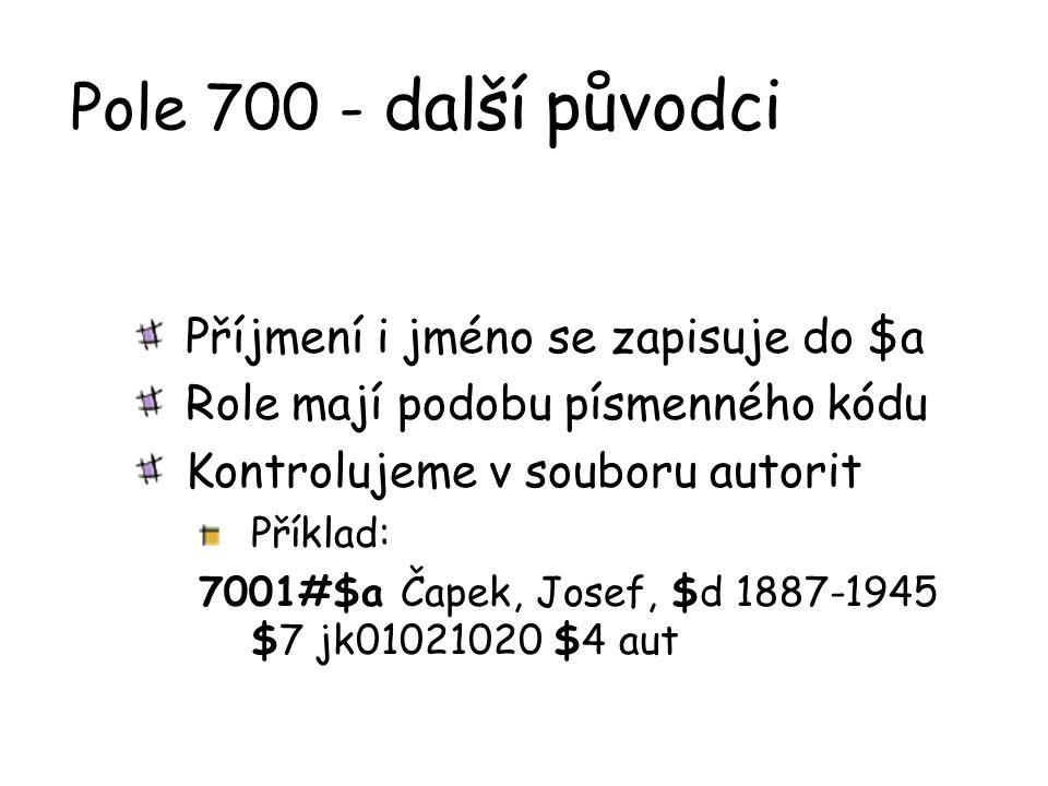 Pole 700 - další původci Příjmení i jméno se zapisuje do $a