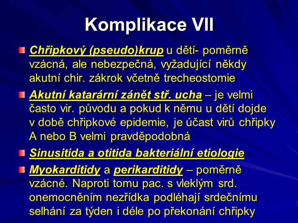 Komplikace VII Chřipkový (pseudo)krup u dětí- poměrně vzácná, ale nebezpečná, vyžadující někdy akutní chir. zákrok včetně trecheostomie.