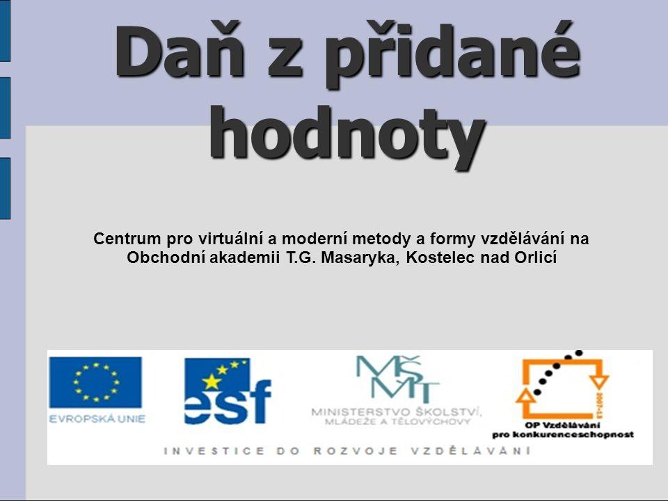 Daň z přidané hodnoty Centrum pro virtuální a moderní metody a formy vzdělávání na.