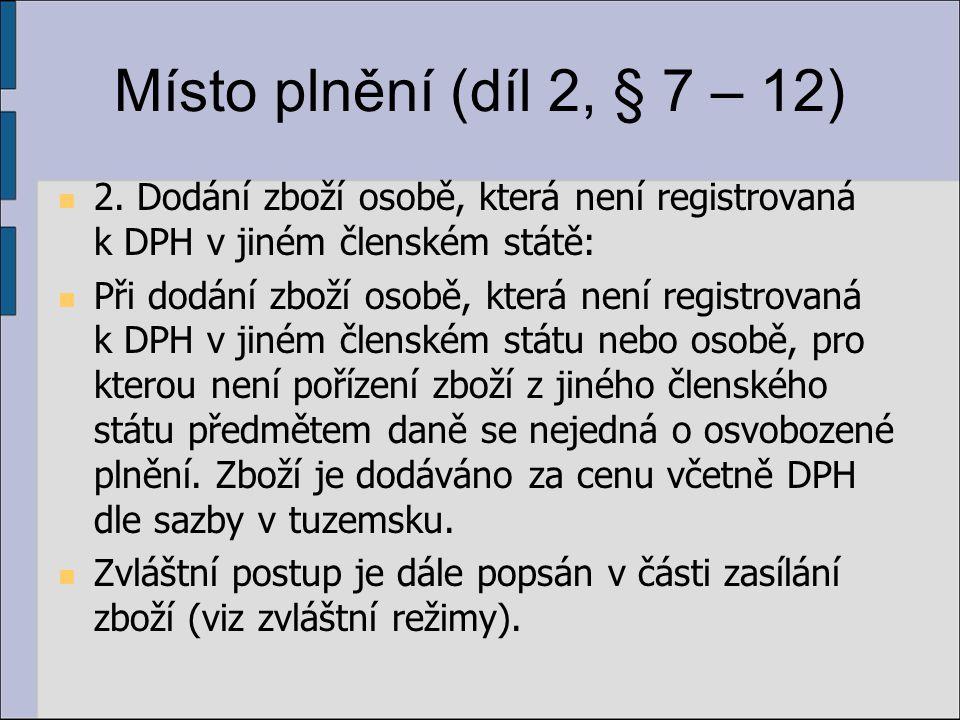 Místo plnění (díl 2, § 7 – 12) 2. Dodání zboží osobě, která není registrovaná k DPH v jiném členském státě: