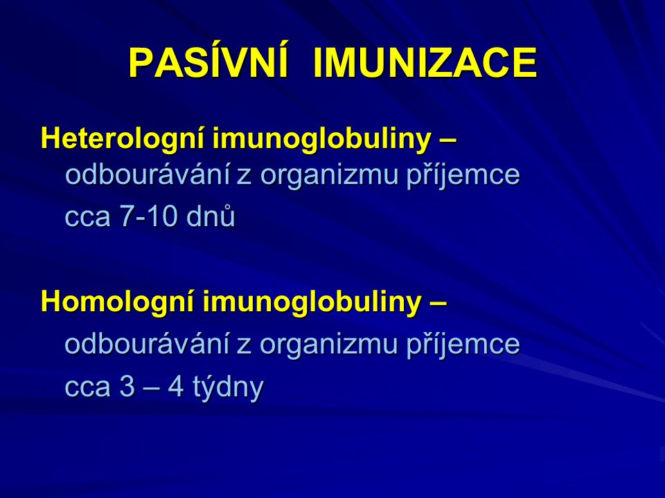 PASÍVNÍ IMUNIZACE Heterologní imunoglobuliny – odbourávání z organizmu příjemce. cca 7-10 dnů. Homologní imunoglobuliny –