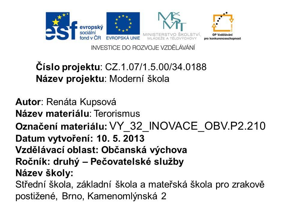 Číslo projektu: CZ.1.07/1.5.00/34.0188 Název projektu: Moderní škola. Autor: Renáta Kupsová. Název materiálu: Terorismus.