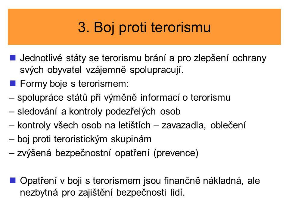 3. Boj proti terorismu Jednotlivé státy se terorismu brání a pro zlepšení ochrany svých obyvatel vzájemně spolupracují.