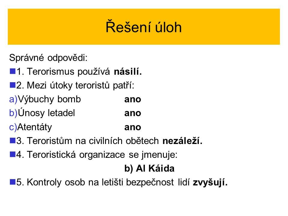 Řešení úloh Správné odpovědi: 1. Terorismus používá násilí.