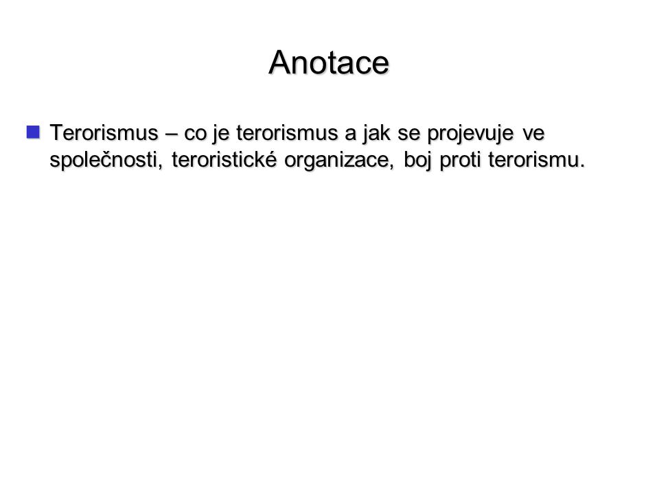 Anotace Terorismus – co je terorismus a jak se projevuje ve společnosti, teroristické organizace, boj proti terorismu.