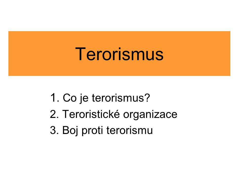 1. Co je terorismus 2. Teroristické organizace 3. Boj proti terorismu