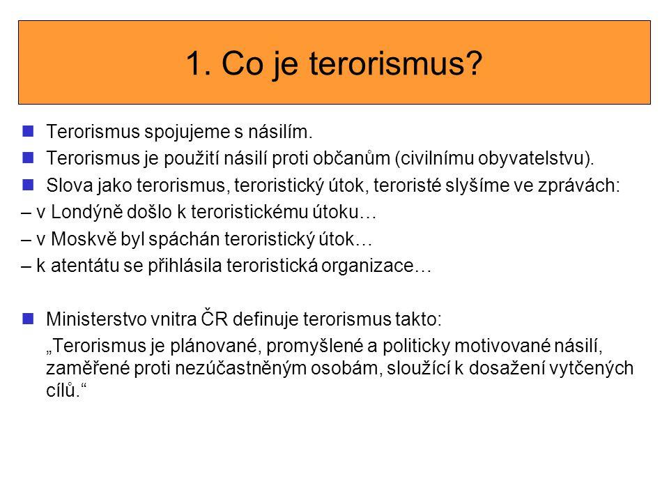 1. Co je terorismus Terorismus spojujeme s násilím.