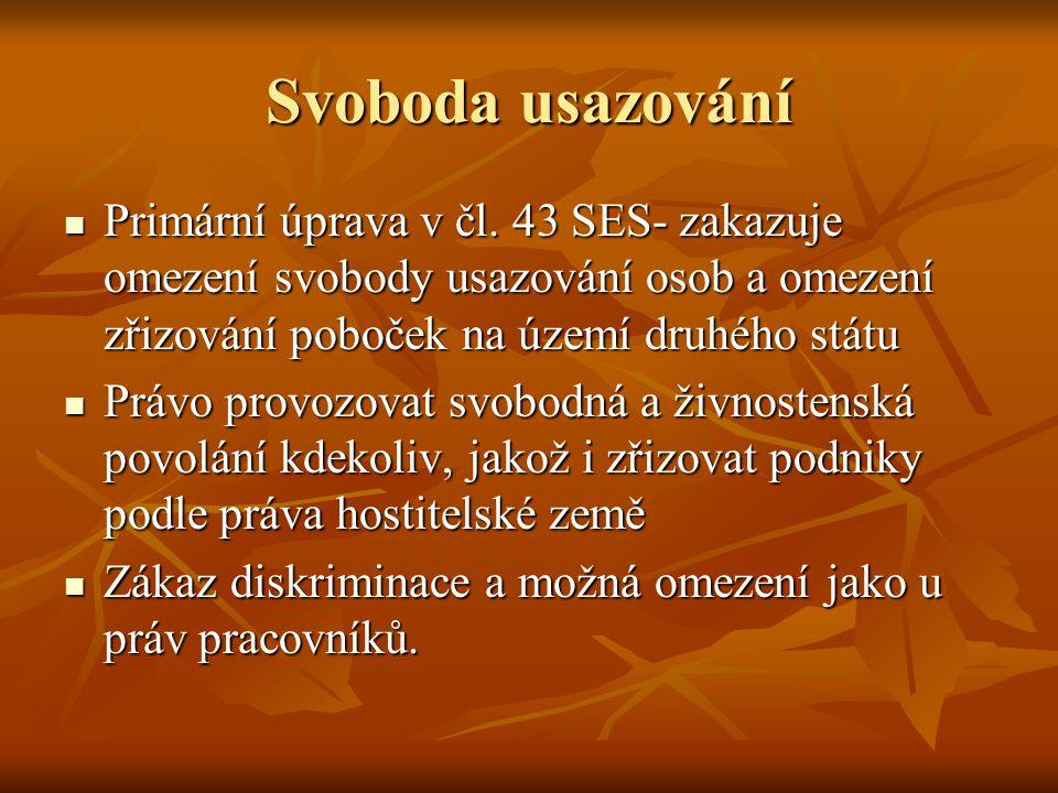 Svoboda usazování Primární úprava v čl. 43 SES- zakazuje omezení svobody usazování osob a omezení zřizování poboček na území druhého státu.