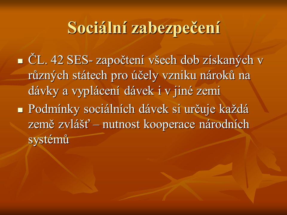 Sociální zabezpečení ČL. 42 SES- započtení všech dob získaných v různých státech pro účely vzniku nároků na dávky a vyplácení dávek i v jiné zemi.