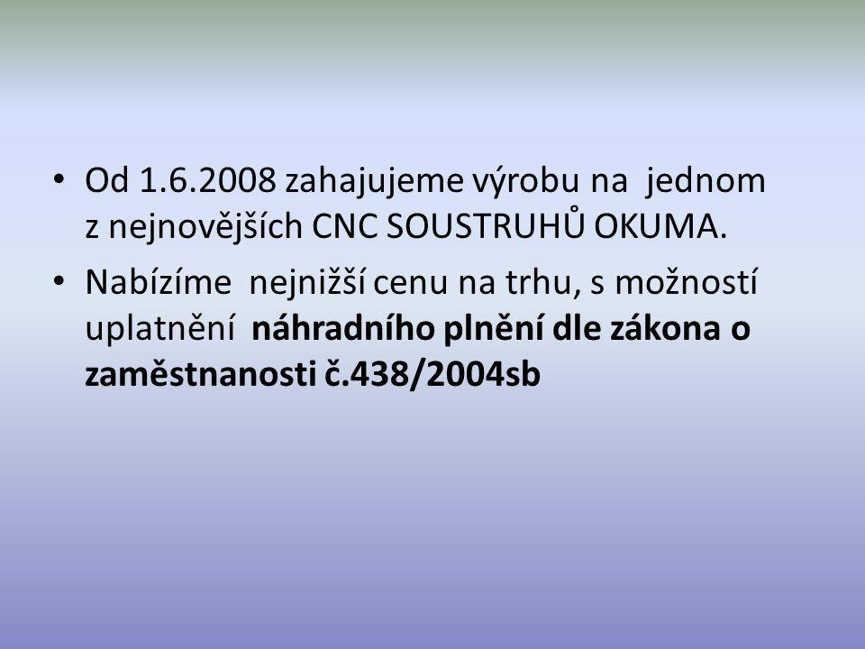 Od 1.6.2008 zahajujeme výrobu na jednom z nejnovějších CNC SOUSTRUHŮ OKUMA.