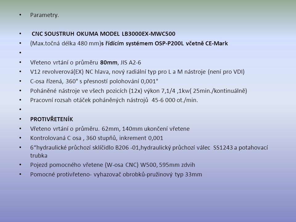 Parametry. CNC SOUSTRUH OKUMA MODEL LB3000EX-MWC500. (Max.točná délka 480 mm)s řídícím systémem OSP-P200L včetně CE-Mark.