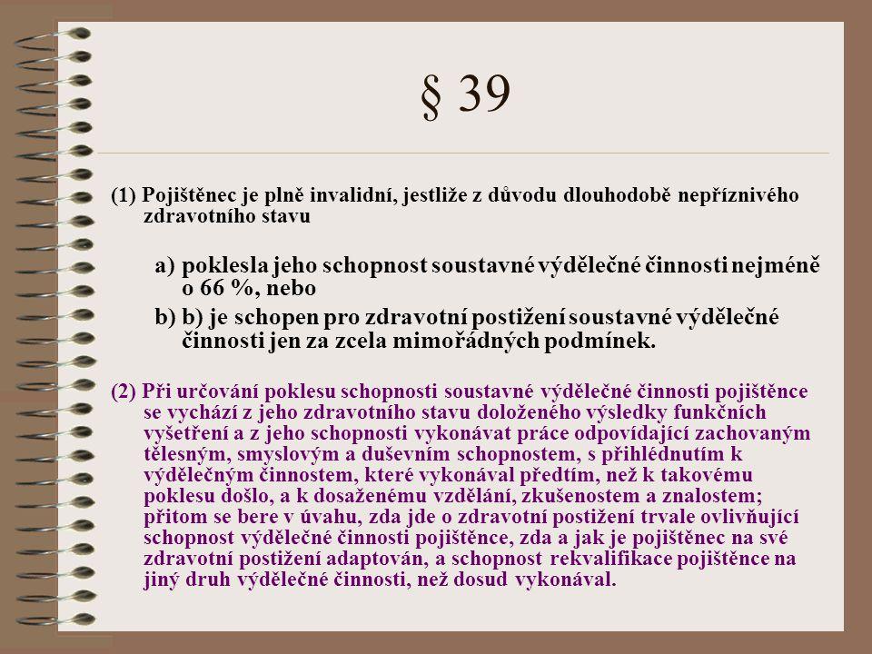 § 39 (1) Pojištěnec je plně invalidní, jestliže z důvodu dlouhodobě nepříznivého zdravotního stavu.