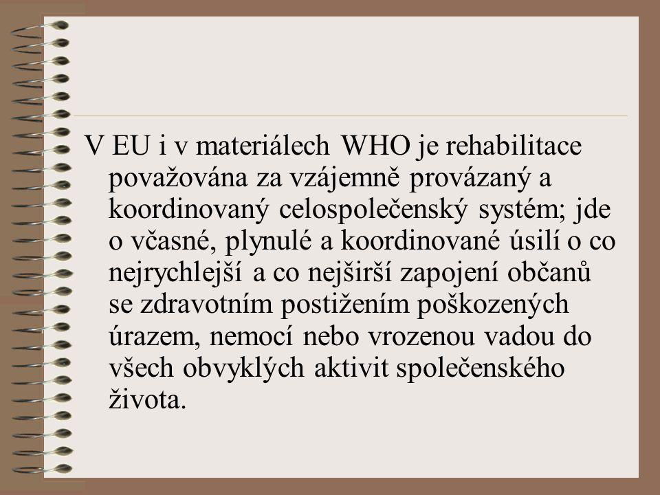 V EU i v materiálech WHO je rehabilitace považována za vzájemně provázaný a koordinovaný celospolečenský systém; jde o včasné, plynulé a koordinované úsilí o co nejrychlejší a co nejširší zapojení občanů se zdravotním postižením poškozených úrazem, nemocí nebo vrozenou vadou do všech obvyklých aktivit společenského života.