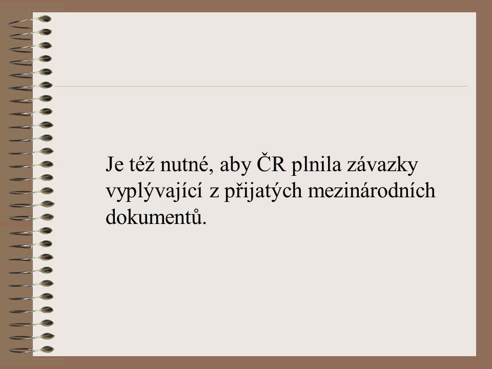 Je též nutné, aby ČR plnila závazky vyplývající z přijatých mezinárodních dokumentů.