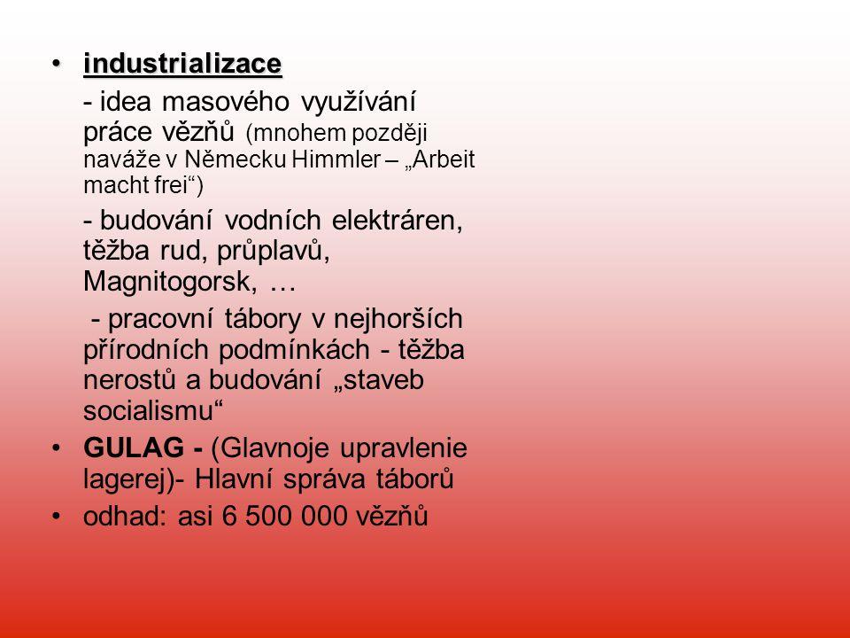 """industrializace - idea masového využívání práce vězňů (mnohem později naváže v Německu Himmler – """"Arbeit macht frei )"""