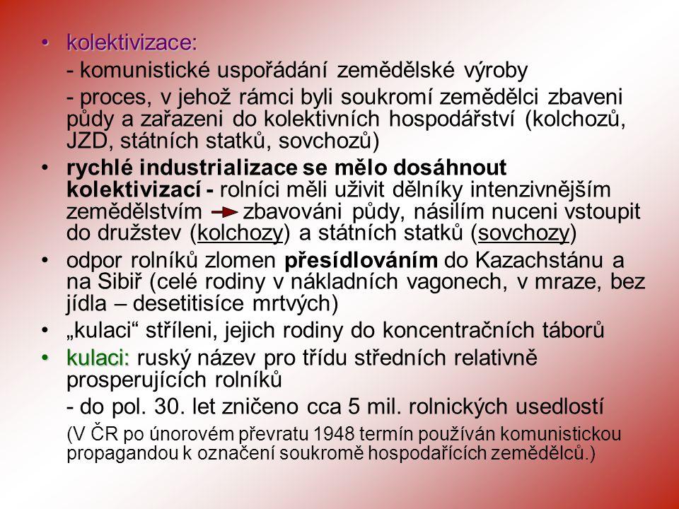 kolektivizace: - komunistické uspořádání zemědělské výroby.