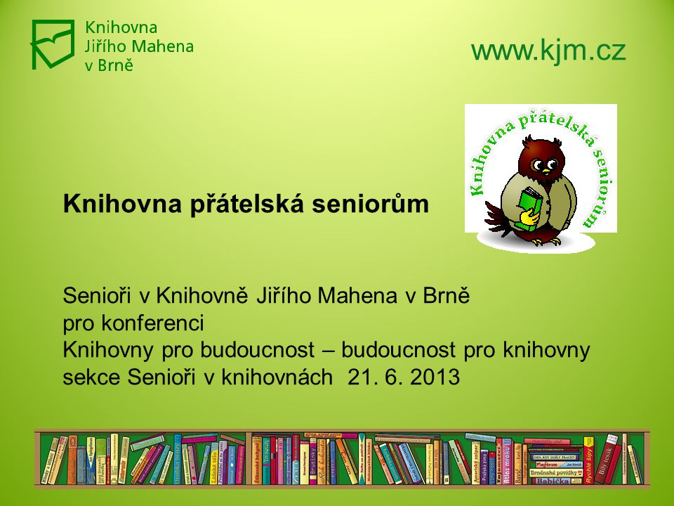 www.kjm.cz Knihovna přátelská seniorům