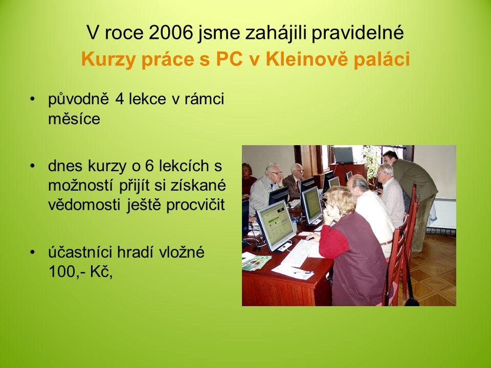 V roce 2006 jsme zahájili pravidelné Kurzy práce s PC v Kleinově paláci