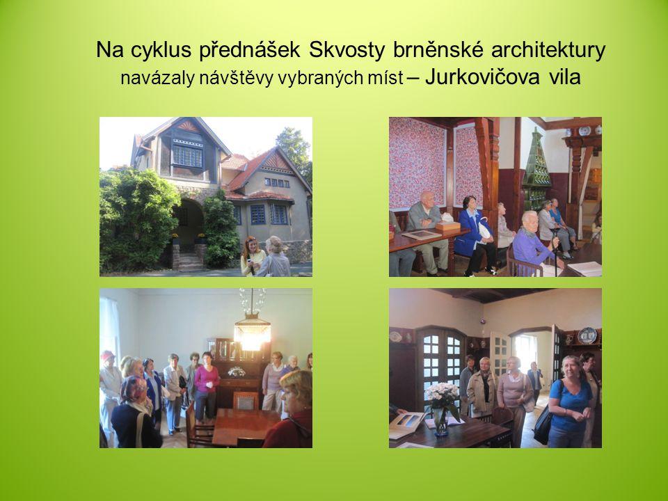 Na cyklus přednášek Skvosty brněnské architektury navázaly návštěvy vybraných míst – Jurkovičova vila