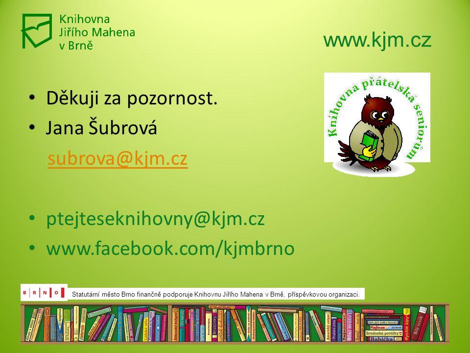 www.kjm.cz Děkuji za pozornost. Jana Šubrová subrova@kjm.cz