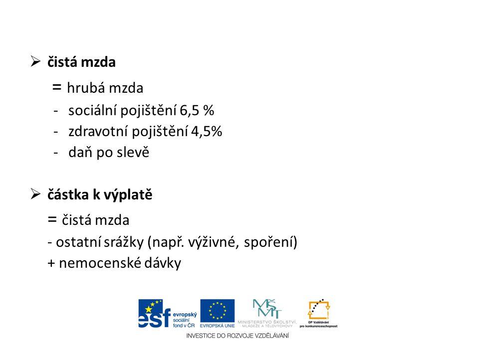 = hrubá mzda = čistá mzda čistá mzda sociální pojištění 6,5 %