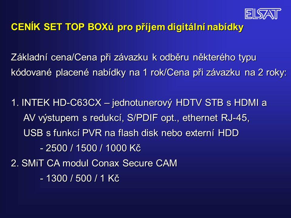 CENÍK SET TOP BOXů pro příjem digitální nabídky Základní cena/Cena při závazku k odběru některého typu kódované placené nabídky na 1 rok/Cena při závazku na 2 roky: 1. INTEK HD-C63CX – jednotunerový HDTV STB s HDMI a AV výstupem s redukcí, S/PDIF opt., ethernet RJ-45, USB s funkcí PVR na flash disk nebo externí HDD