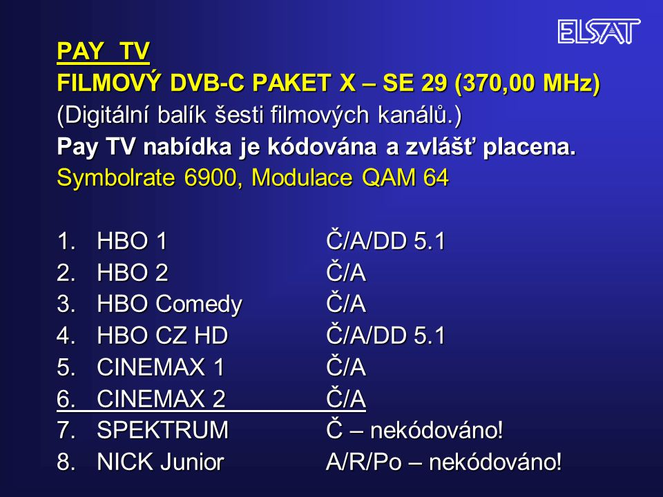 PAY TV FILMOVÝ DVB-C PAKET X – SE 29 (370,00 MHz) (Digitální balík šesti filmových kanálů.) Pay TV nabídka je kódována a zvlášť placena.