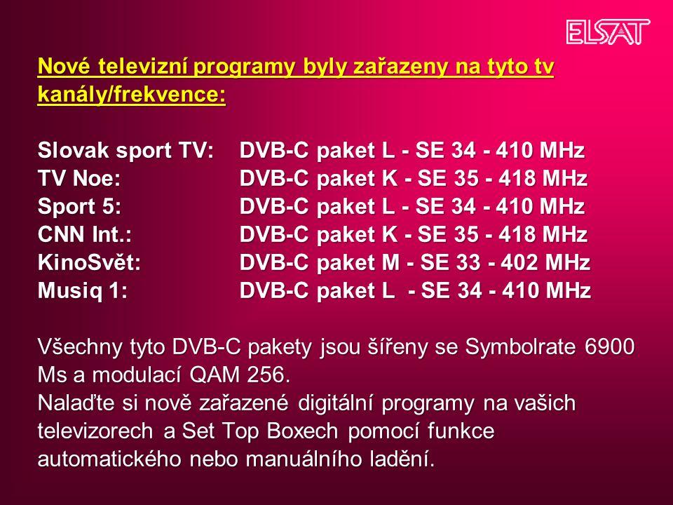 Nové televizní programy byly zařazeny na tyto tv kanály/frekvence: Slovak sport TV: DVB-C paket L - SE 34 - 410 MHz TV Noe: DVB-C paket K - SE 35 - 418 MHz Sport 5: DVB-C paket L - SE 34 - 410 MHz CNN Int.: DVB-C paket K - SE 35 - 418 MHz KinoSvět: DVB-C paket M - SE 33 - 402 MHz Musiq 1: DVB-C paket L - SE 34 - 410 MHz Všechny tyto DVB-C pakety jsou šířeny se Symbolrate 6900 Ms a modulací QAM 256.